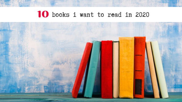 list of 10 books i want to read in 2020